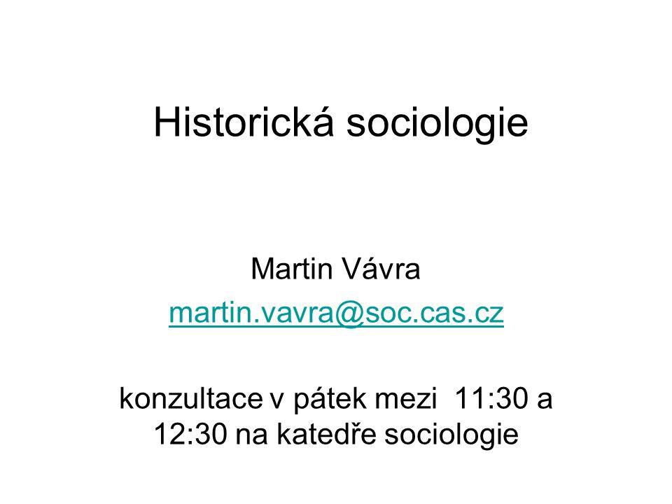 Historická sociologie Martin Vávra martin.vavra@soc.cas.cz konzultace v pátek mezi 11:30 a 12:30 na katedře sociologie