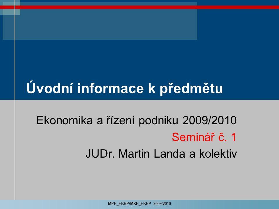 MPH_EKRP/MKH_EKRP 2009/2010 Úvodní informace k předmětu Ekonomika a řízení podniku 2009/2010 Seminář č.