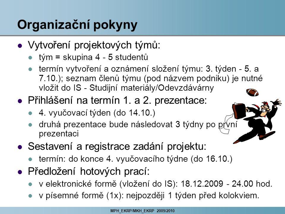 MPH_EKRP/MKH_EKRP 2009/2010 Organizační pokyny Vytvoření projektových týmů: tým = skupina 4 - 5 studentů termín vytvoření a oznámení složení týmu: 3.