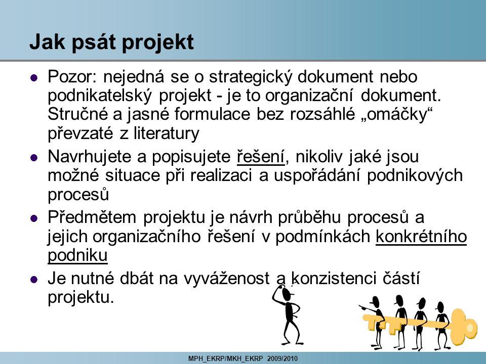 MPH_EKRP/MKH_EKRP 2009/2010 Jak psát projekt Pozor: nejedná se o strategický dokument nebo podnikatelský projekt - je to organizační dokument.