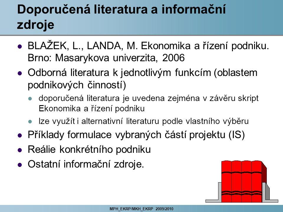 MPH_EKRP/MKH_EKRP 2009/2010 Doporučená literatura a informační zdroje BLAŽEK, L., LANDA, M.