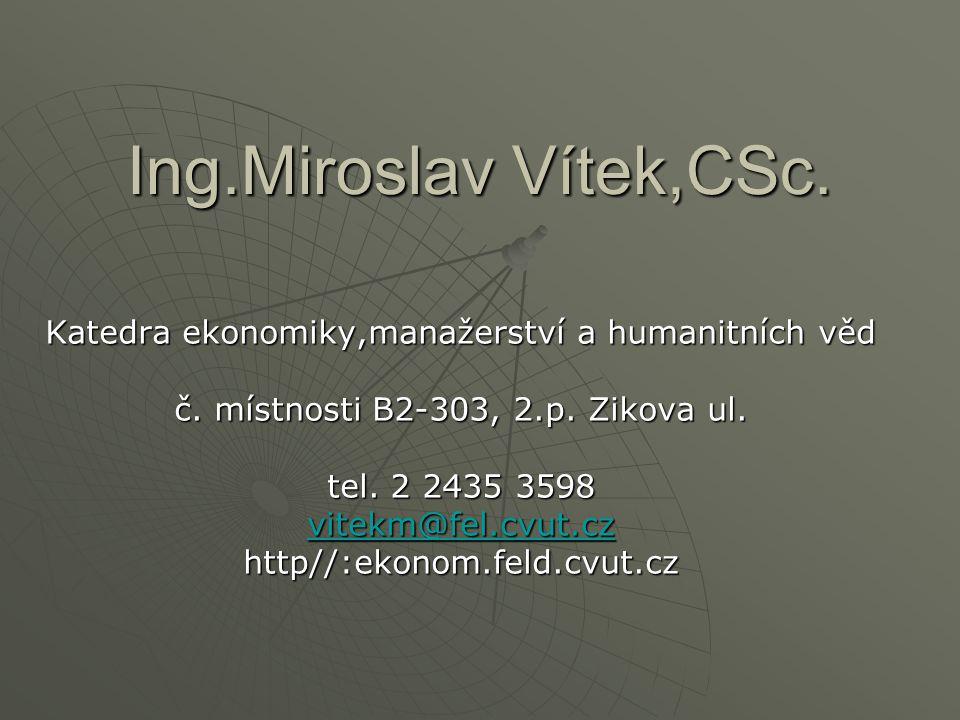 Ing.Miroslav Vítek,CSc. Katedra ekonomiky,manažerství a humanitních věd č.
