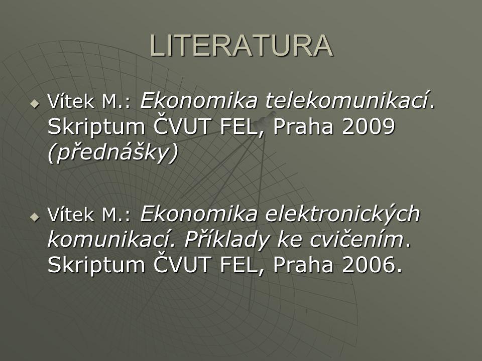 LITERATURA  Vítek M.: Ekonomika telekomunikací. Skriptum ČVUT FEL, Praha 2009 (přednášky)  Vítek M.: Ekonomika elektronických komunikací. Příklady k