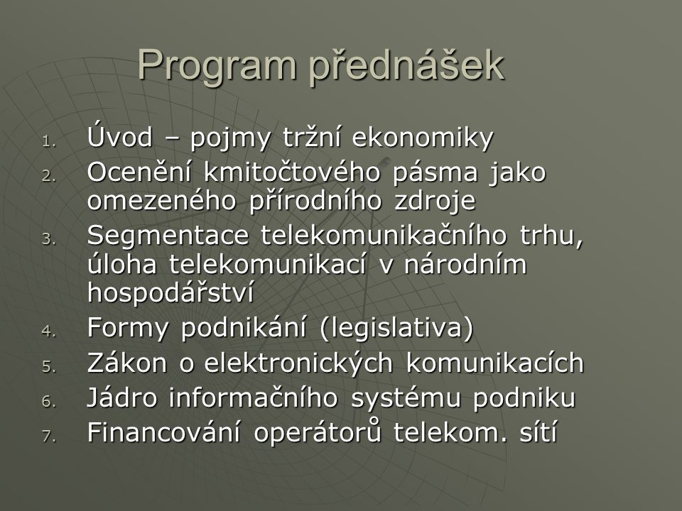 Program přednášek 1. Úvod – pojmy tržní ekonomiky 2. Ocenění kmitočtového pásma jako omezeného přírodního zdroje 3. Segmentace telekomunikačního trhu,