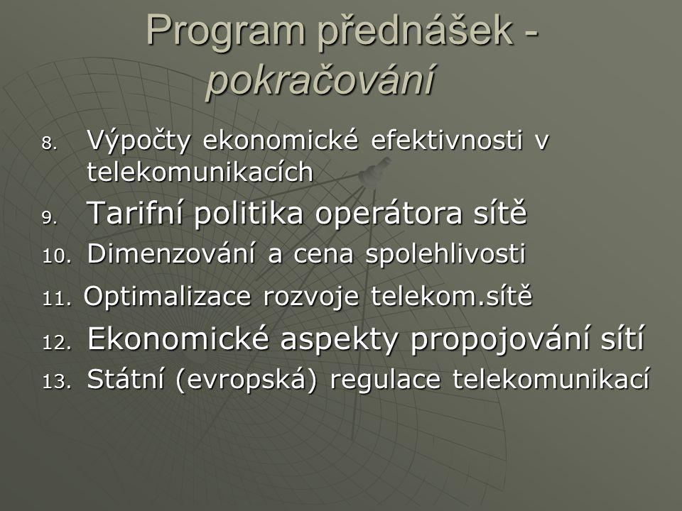 Program přednášek - pokračování 8. Výpočty ekonomické efektivnosti v telekomunikacích 9. Tarifní politika operátora sítě 10. Dimenzování a cena spoleh