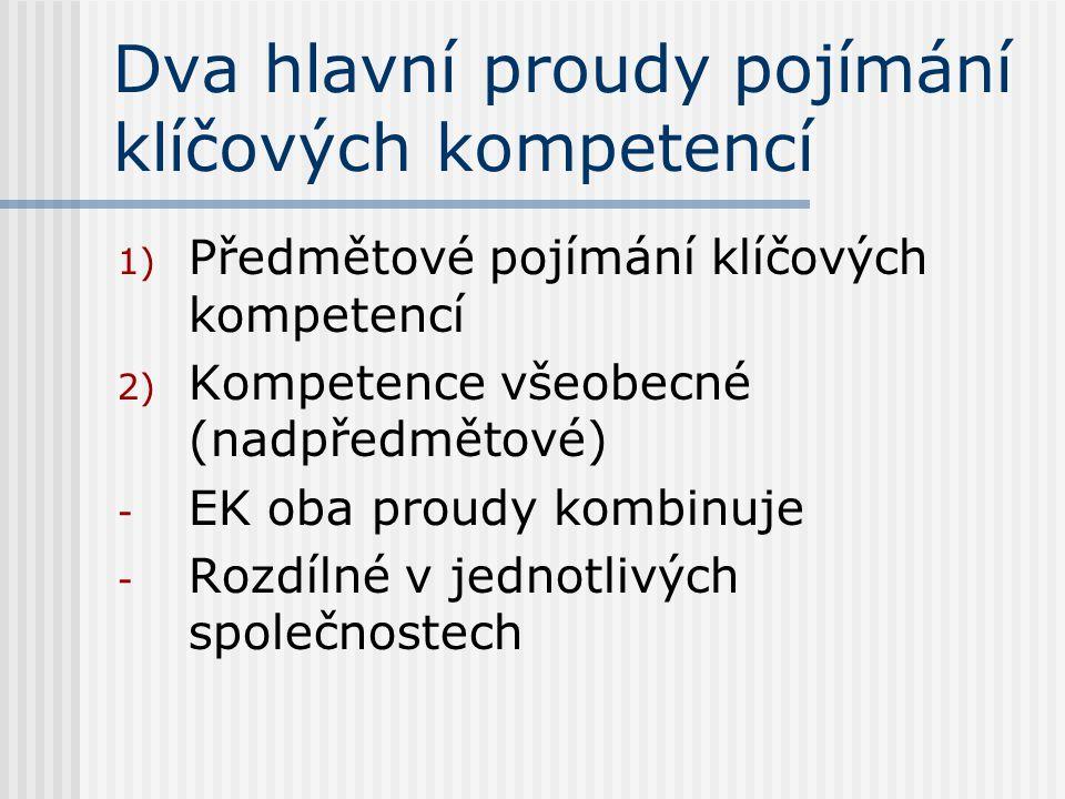 Dva hlavní proudy pojímání klíčových kompetencí 1) Předmětové pojímání klíčových kompetencí 2) Kompetence všeobecné (nadpředmětové) - EK oba proudy ko