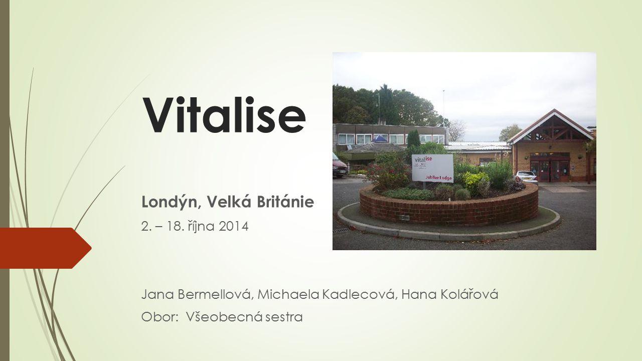 Vitalise Londýn, Velká Británie 2. – 18. října 2014 Jana Bermellová, Michaela Kadlecová, Hana Kolářová Obor: Všeobecná sestra