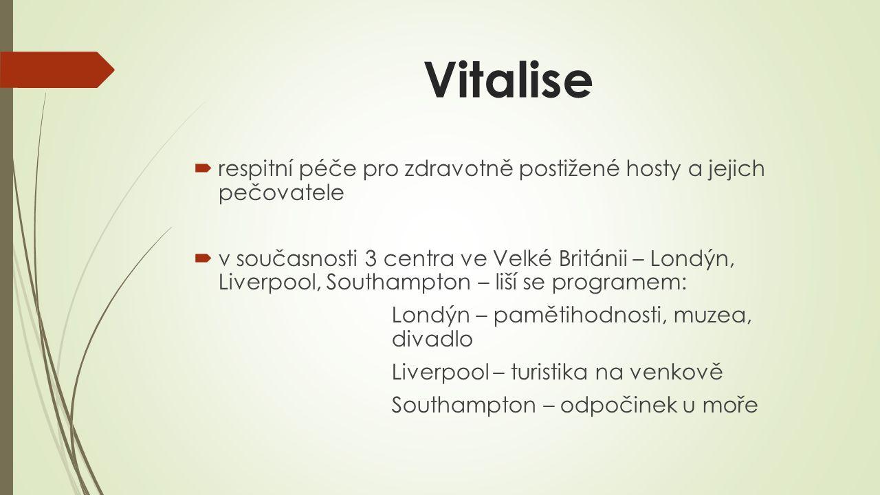 Vitalise  respitní péče pro zdravotně postižené hosty a jejich pečovatele  v současnosti 3 centra ve Velké Británii – Londýn, Liverpool, Southampton – liší se programem: Londýn – pamětihodnosti, muzea, divadlo Liverpool – turistika na venkově Southampton – odpočinek u moře