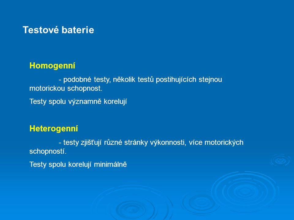 Testové baterie Homogenní - podobné testy, několik testů postihujících stejnou motorickou schopnost. Testy spolu významně korelují Heterogenní - testy