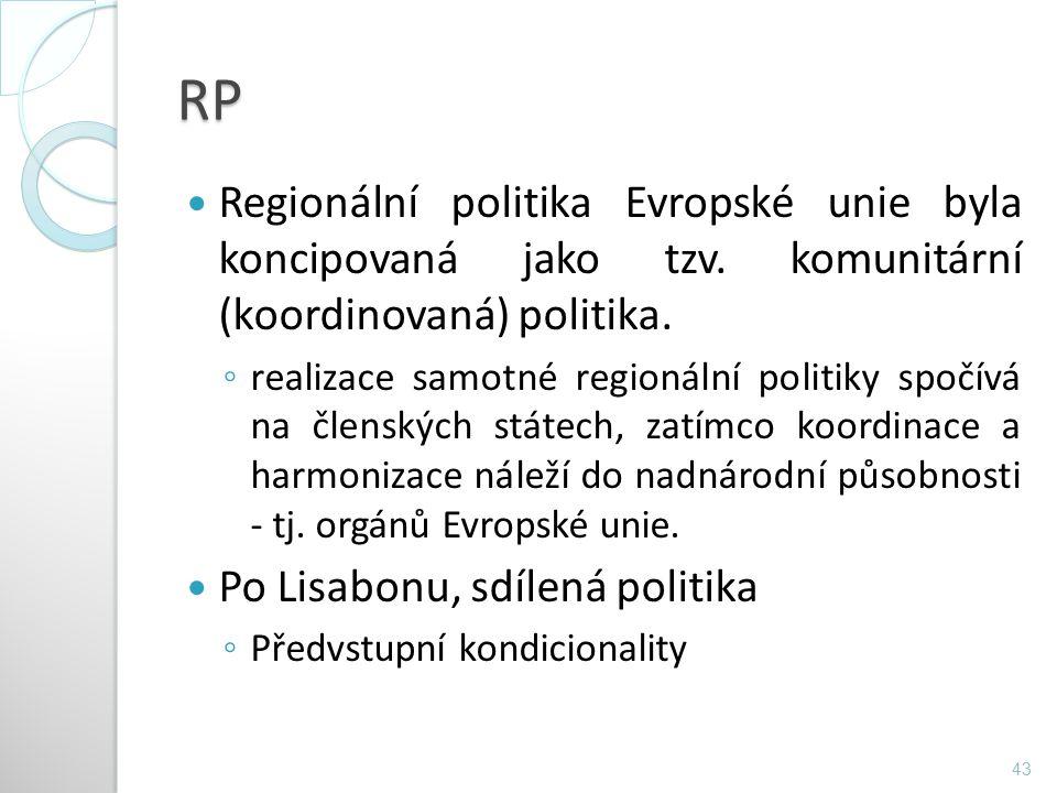 RP Regionální politika Evropské unie byla koncipovaná jako tzv. komunitární (koordinovaná) politika. ◦ realizace samotné regionální politiky spočívá n