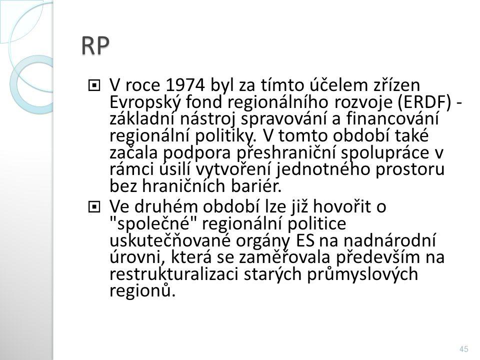RP  V roce 1974 byl za tímto účelem zřízen Evropský fond regionálního rozvoje (ERDF) - základní nástroj spravování a financování regionální politiky.