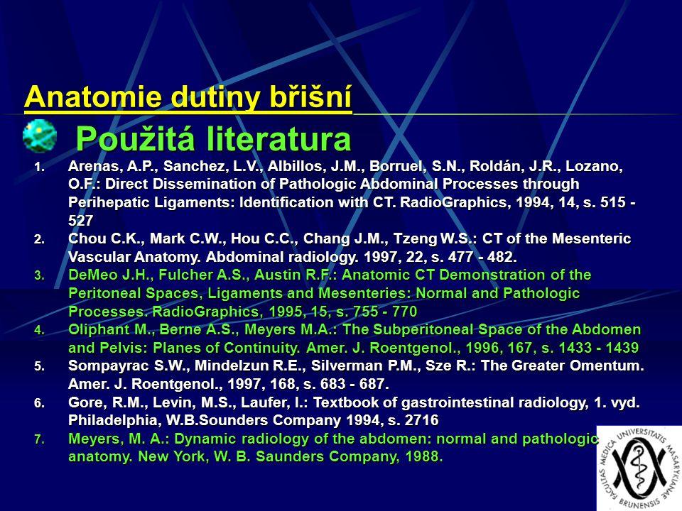 Anatomie dutiny břišní Použitá literatura 1. Arenas, A.P., Sanchez, L.V., Albillos, J.M., Borruel, S.N., Roldán, J.R., Lozano, O.F.: Direct Disseminat