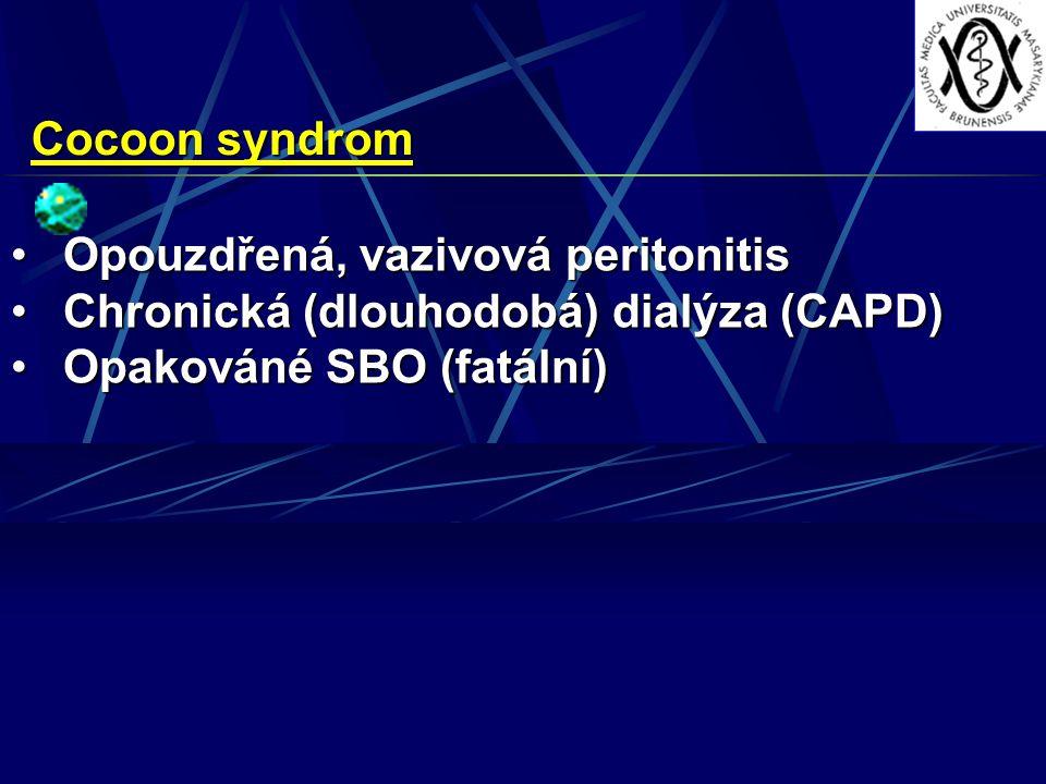 Cocoon syndrom Opouzdřená, vazivová peritonitisOpouzdřená, vazivová peritonitis Chronická (dlouhodobá) dialýza (CAPD)Chronická (dlouhodobá) dialýza (CAPD) Opakováné SBO (fatální)Opakováné SBO (fatální)