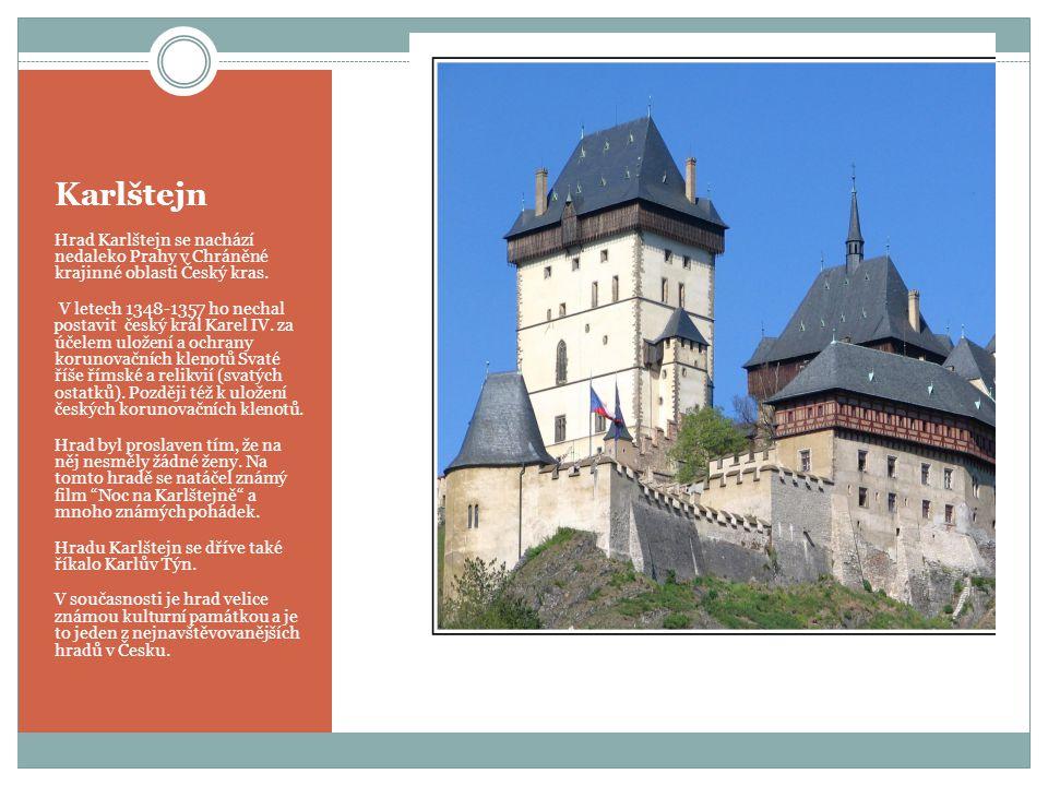 Hrad Karlštejn se nachází nedaleko Prahy v Chráněné krajinné oblasti Český kras. V letech 1348-1357 ho nechal postavit český král Karel IV. za účelem