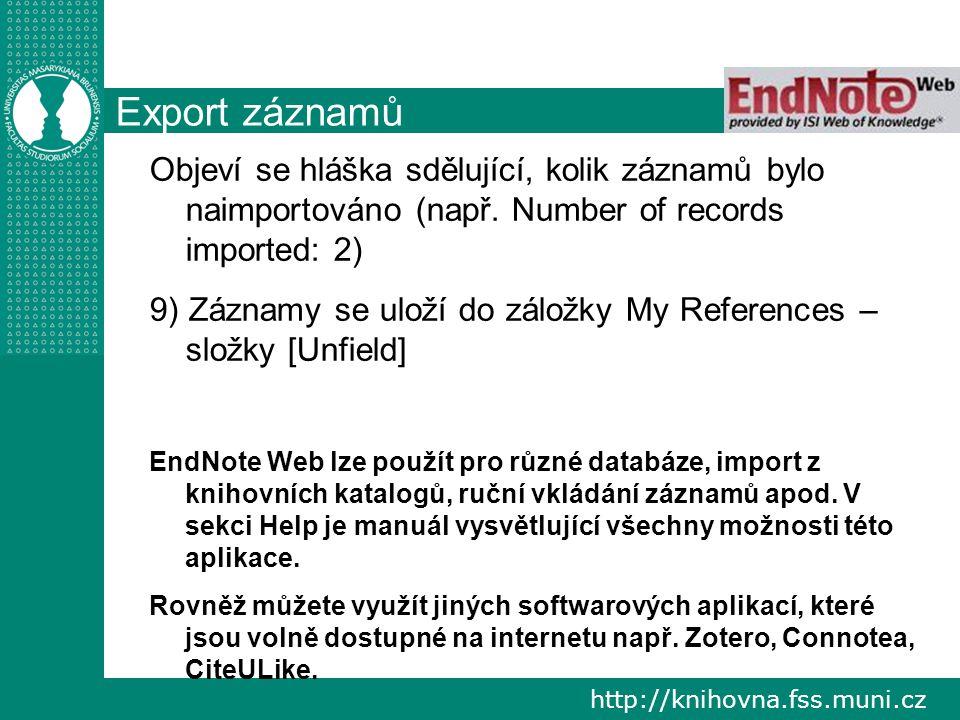 http://knihovna.fss.muni.cz Export záznamů Objeví se hláška sdělující, kolik záznamů bylo naimportováno (např.