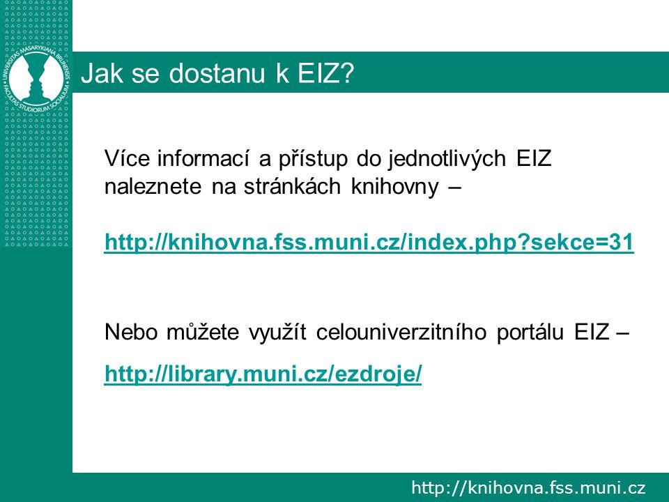 http://knihovna.fss.muni.cz Jak se dostanu k EIZ mimo univerzitu.