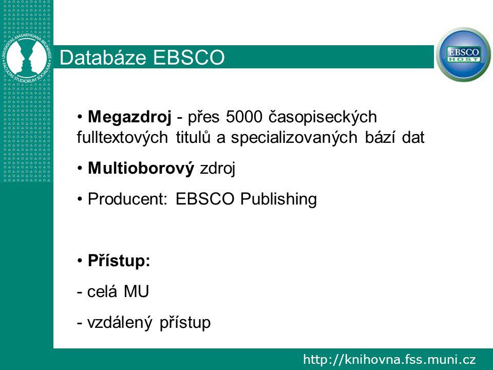 http://knihovna.fss.muni.cz Databáze EBSCO Megazdroj - přes 5000 časopiseckých fulltextových titulů a specializovaných bází dat Multioborový zdroj Producent: EBSCO Publishing Přístup: - celá MU - vzdálený přístup