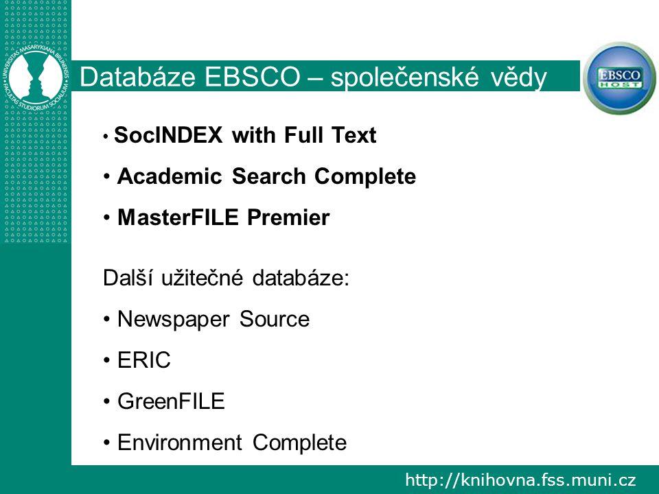 http://knihovna.fss.muni.cz Databáze EBSCO – společenské vědy SocINDEX with Full Text Academic Search Complete MasterFILE Premier Další užitečné databáze: Newspaper Source ERIC GreenFILE Environment Complete