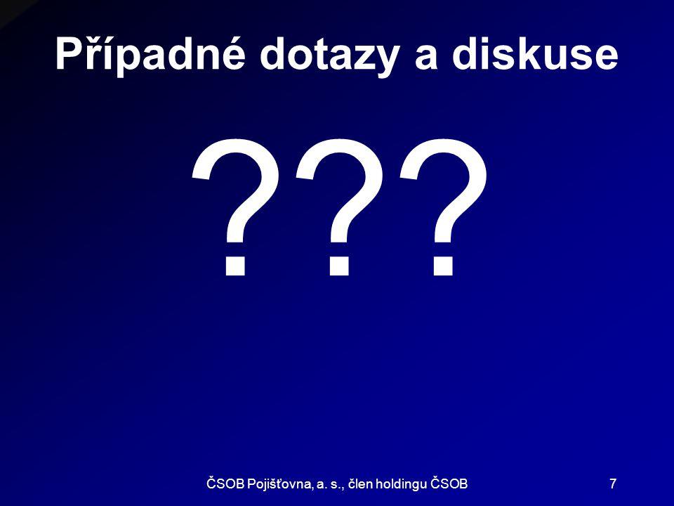 ČSOB Pojišťovna, a. s., člen holdingu ČSOB7 Případné dotazy a diskuse