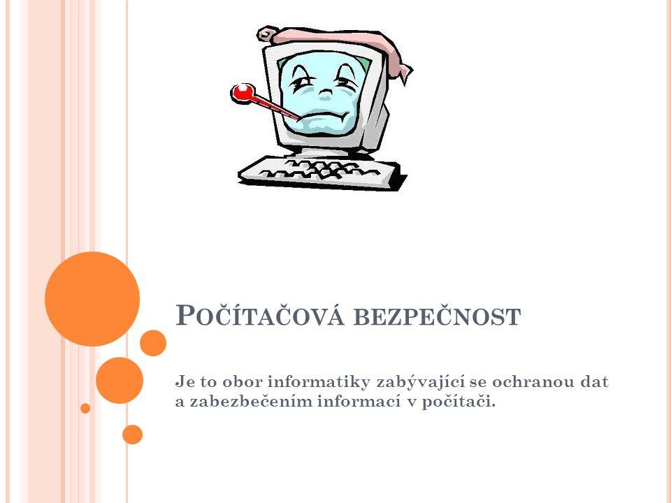 P OČÍTAČOVÁ BEZPEČNOST Je to obor informatiky zabývající se ochranou dat a zabezbečením informací v počítači.