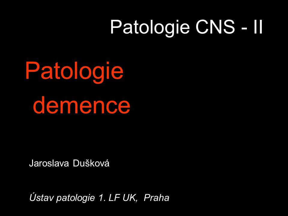 Patologie CNS - II Patologie demence Jaroslava Dušková Ústav patologie 1. LF UK, Praha