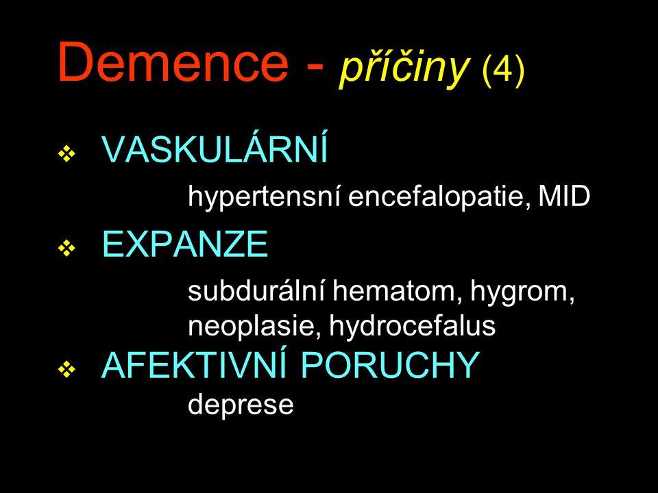 Demence - příčiny (4) v VASKULÁRNÍ hypertensní encefalopatie, MID v EXPANZE subdurální hematom, hygrom, neoplasie, hydrocefalus v AFEKTIVNÍ PORUCHY deprese