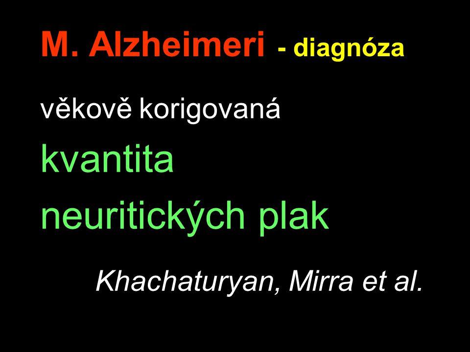M. Alzheimeri - diagnóza věkově korigovaná kvantita neuritických plak Khachaturyan, Mirra et al.