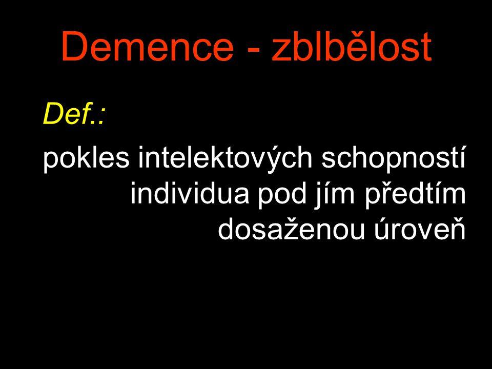 Demence - zblbělost Def.: pokles intelektových schopností individua pod jím předtím dosaženou úroveň