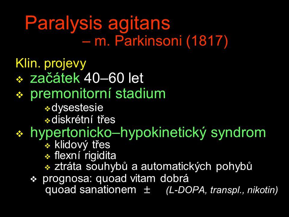 Paralysis agitans – m. Parkinsoni (1817) Klin. projevy v začátek 40–60 let v premonitorní stadium v dysestesie v diskrétní třes v hypertonicko–hypokin