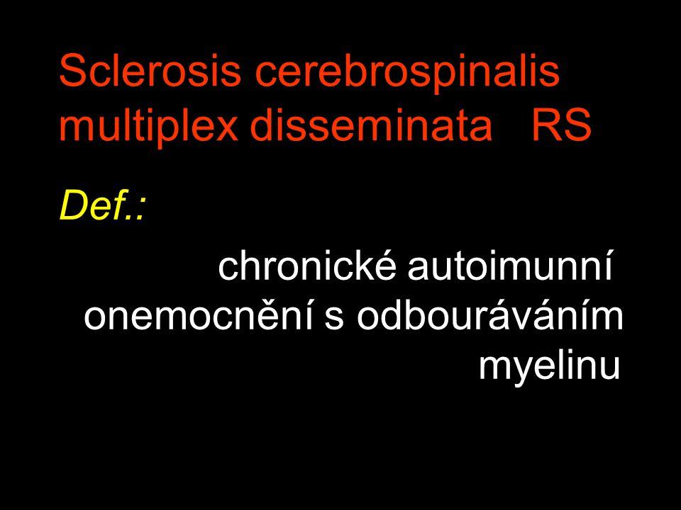 Sclerosis cerebrospinalis multiplex disseminata RS Def.: chronické autoimunní onemocnění s odbouráváním myelinu