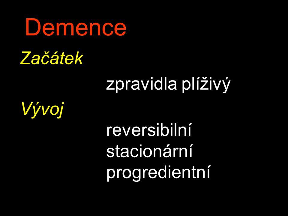 Demence Začátek zpravidla plíživý Vývoj reversibilní stacionární progredientní