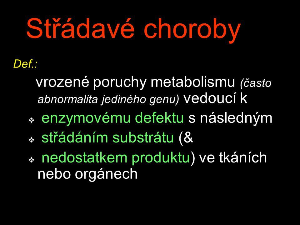 Střádavé choroby Def.: vrozené poruchy metabolismu (často abnormalita jediného genu) vedoucí k v enzymovému defektu s následným v střádáním substrátu (& v nedostatkem produktu) ve tkáních nebo orgánech