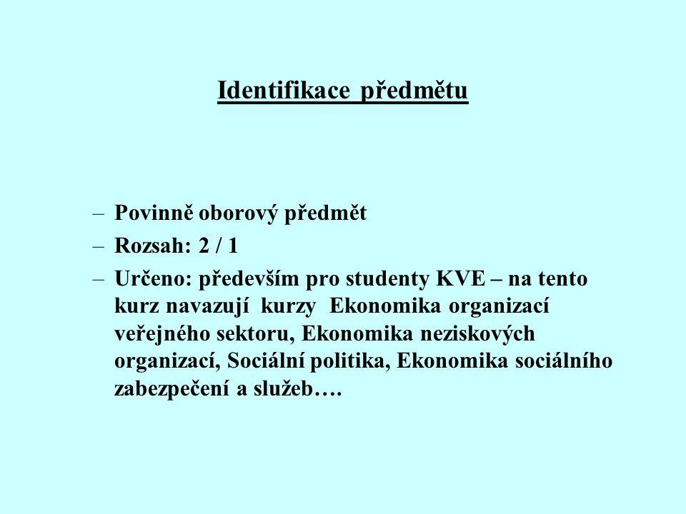 Identifikace předmětu –Povinně oborový předmět –Rozsah: 2 / 1 –Určeno: především pro studenty KVE – na tento kurz navazují kurzy Ekonomika organizací