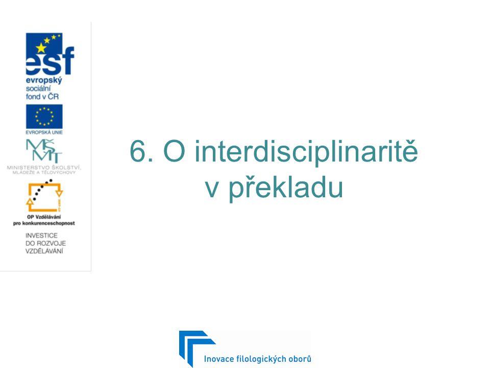 O interdisciplinaritě v překladu Dagmar Knittlová: K teorii a praxi překladu, Olomouc 2003, s.