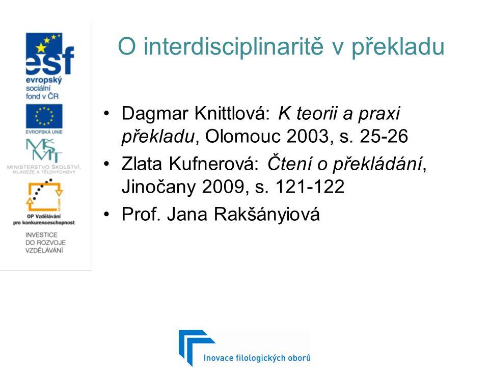 O interdisciplinaritě v překladu Dagmar Knittlová: K teorii a praxi překladu, Olomouc 2003, s. 25-26 Zlata Kufnerová: Čtení o překládání, Jinočany 200