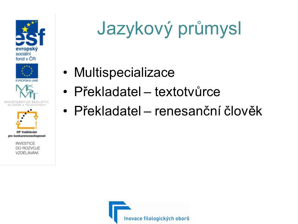 Jazykový průmysl Multispecializace Překladatel – textotvůrce Překladatel – renesanční člověk