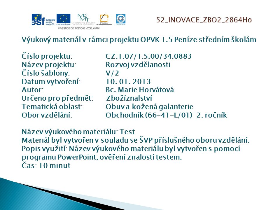 52_INOVACE_ZBO2_2864Ho Výukový materiál v rámci projektu OPVK 1.5 Peníze středním školám Číslo projektu:CZ.1.07/1.5.00/34.0883 Název projektu:Rozvoj vzdělanosti Číslo šablony: V/2 Datum vytvoření:10.