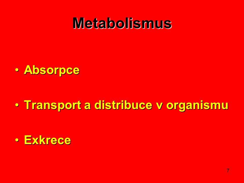 7 Metabolismus AbsorpceAbsorpce Transport a distribuce v organismuTransport a distribuce v organismu ExkreceExkrece