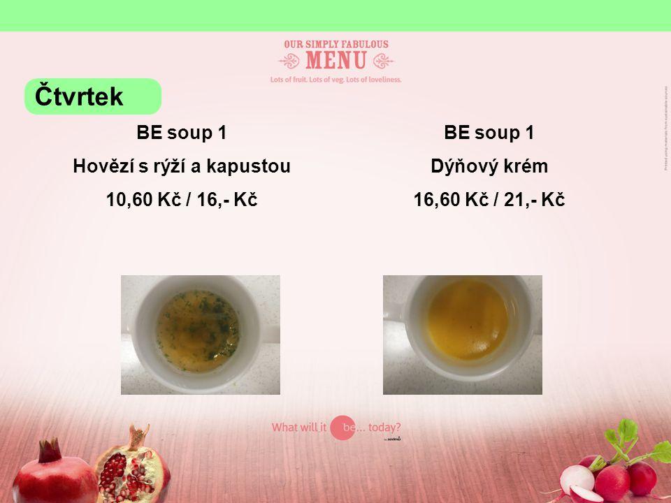 BE soup 1 Hovězí s rýží a kapustou 10,60 Kč / 16,- Kč BE soup 1 Dýňový krém 16,60 Kč / 21,- Kč Čtvrtek