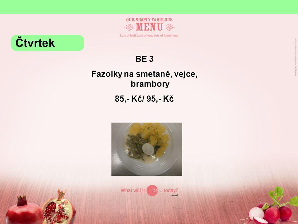 BE 3 Fazolky na smetaně, vejce, brambory 85,- Kč/ 95,- Kč Čtvrtek