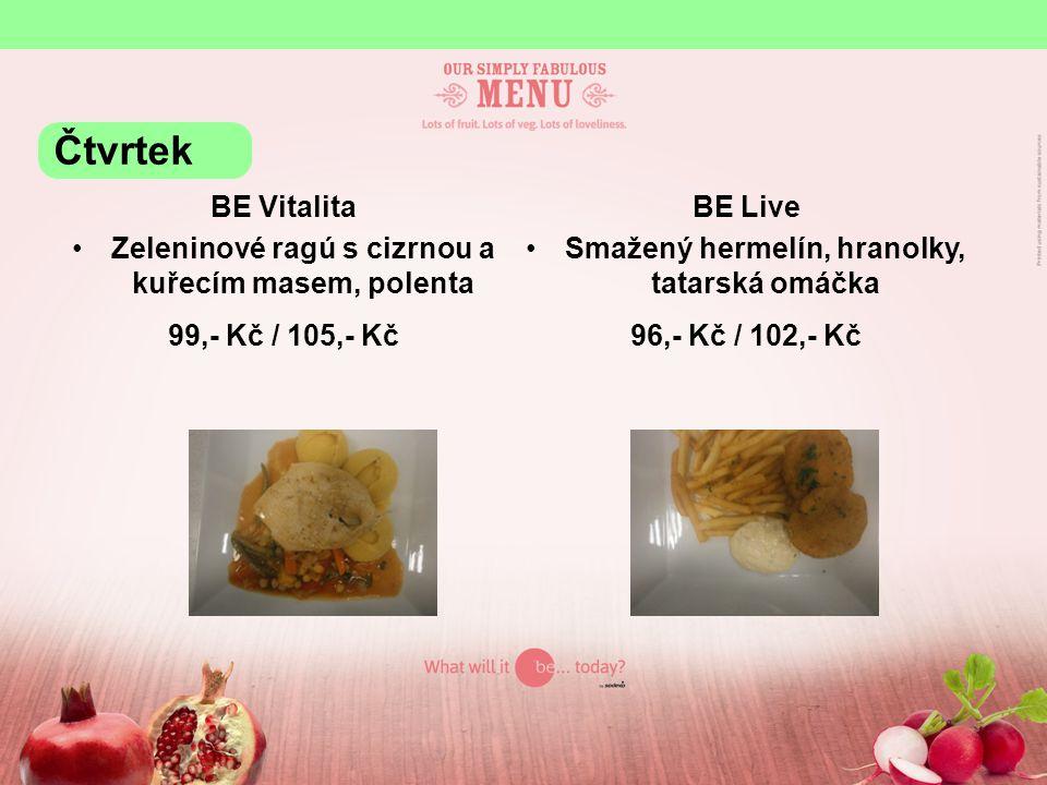 BE Vitalita Zeleninové ragú s cizrnou a kuřecím masem, polenta 99,- Kč / 105,- Kč BE Live Smažený hermelín, hranolky, tatarská omáčka 96,- Kč / 102,-