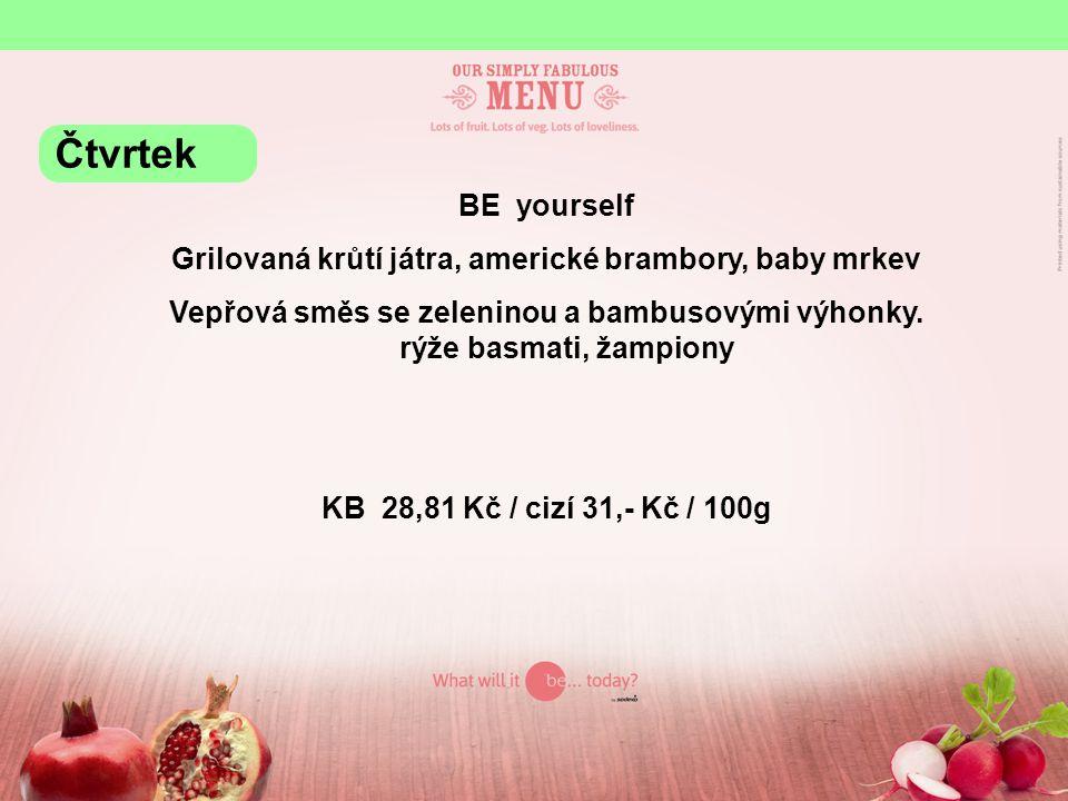 BE yourself Grilovaná krůtí játra, americké brambory, baby mrkev Vepřová směs se zeleninou a bambusovými výhonky. rýže basmati, žampiony KB 28,81 Kč /