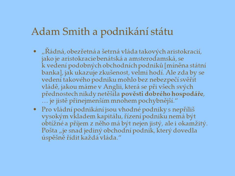 """Adam Smith a podnikání státu """"Řádná, obezřetná a šetrná vláda takových aristokracií, jako je aristokracie benátská a amsterodamská, se k vedení podobných obchodních podniků [míněna státní banka], jak ukazuje zkušenost, velmi hodí."""