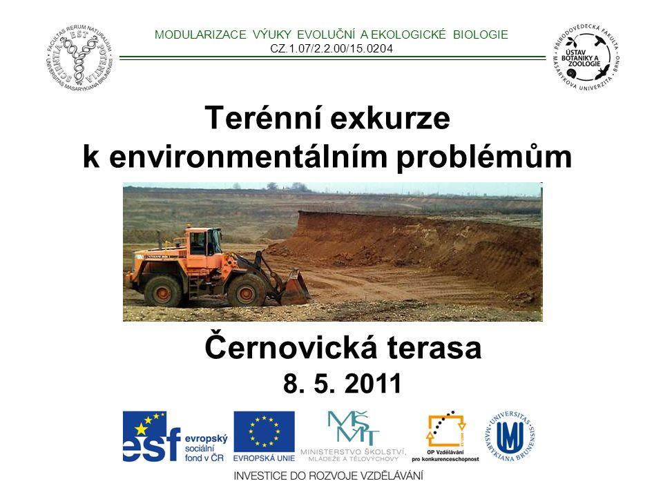 MODULARIZACE VÝUKY EVOLUČNÍ A EKOLOGICKÉ BIOLOGIE CZ.1.07/2.2.00/15.0204 Terénní exkurze k environmentálním problémům Černovická terasa 8.