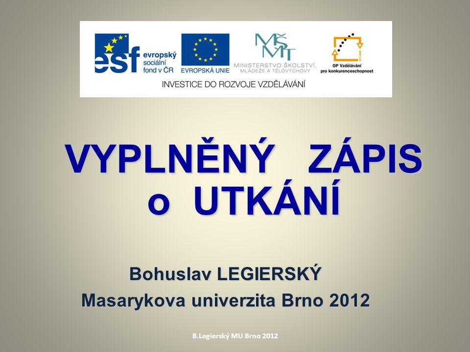 B.Legierský MU Brno 2012 VYPLNĚNÝ ZÁPIS o UTKÁNÍ Bohuslav LEGIERSKÝ Masarykova univerzita Brno 2012