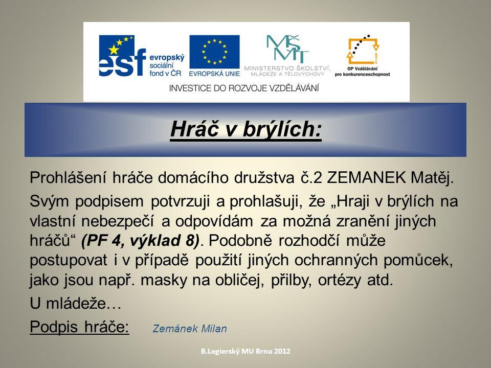 B.Legierský MU Brno 2012 Hráč v brýlích: Prohlášení hráče domácího družstva č.2 ZEMANEK Matěj.