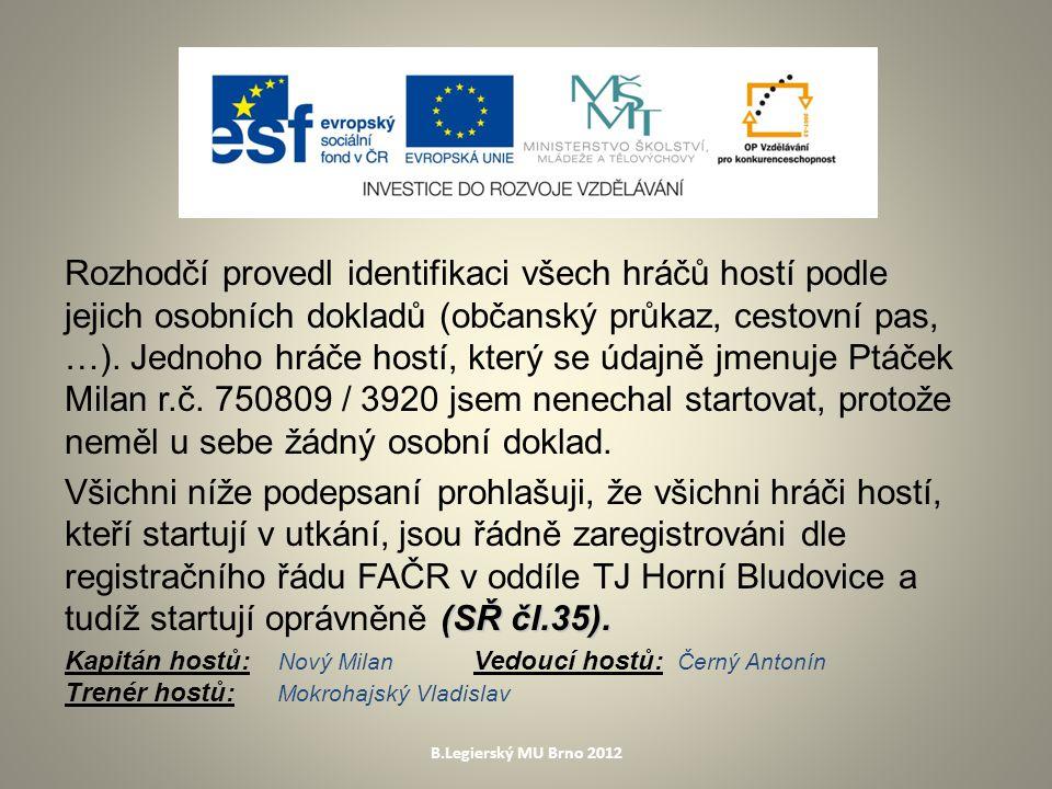 B.Legierský MU Brno 2012 Rozhodčí provedl identifikaci všech hráčů hostí podle jejich osobních dokladů (občanský průkaz, cestovní pas, …).