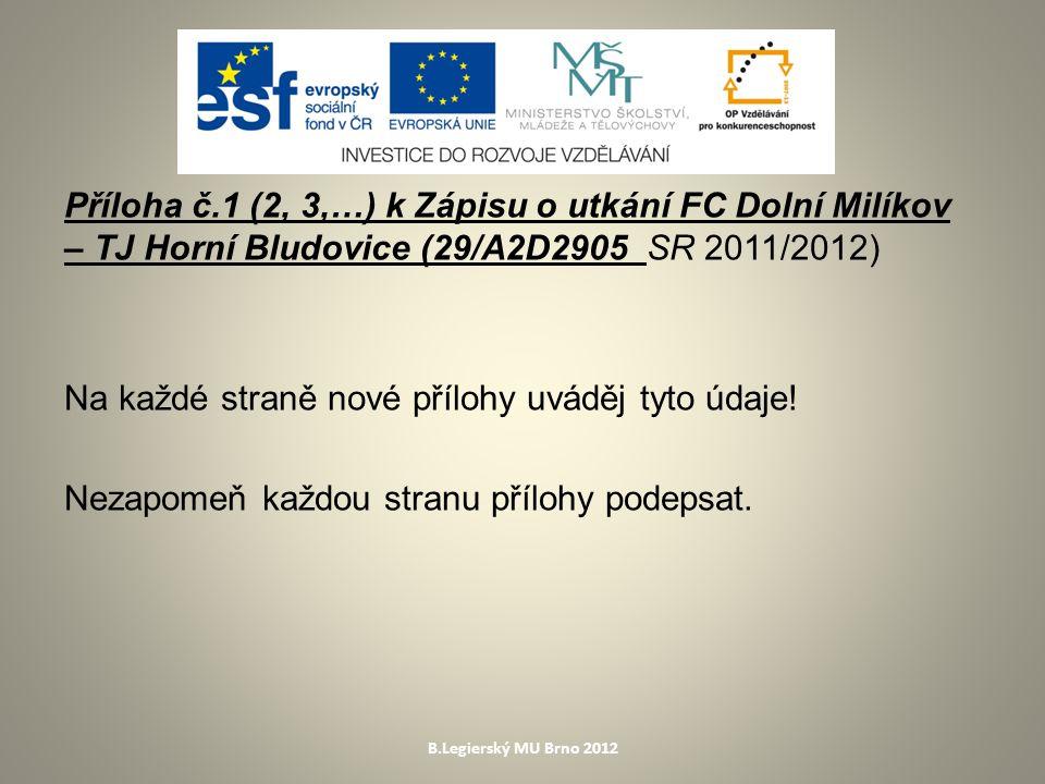 Příloha č.1 (2, 3,…) k Zápisu o utkání FC Dolní Milíkov – TJ Horní Bludovice (29/A2D2905 SR 2011/2012) Na každé straně nové přílohy uváděj tyto údaje.