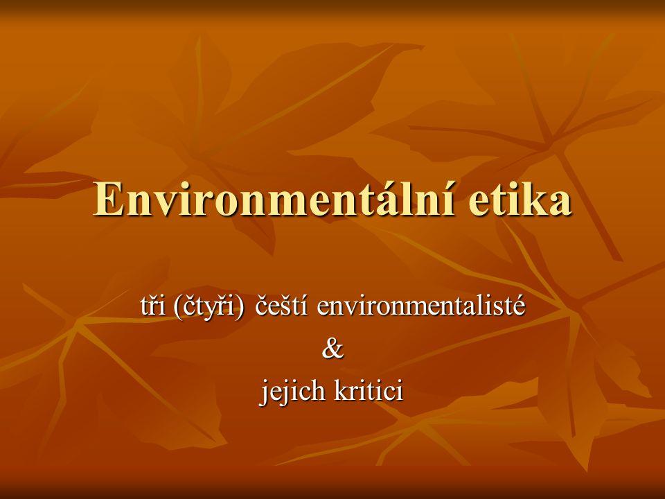 Environmentální etika tři (čtyři) čeští environmentalisté & jejich kritici