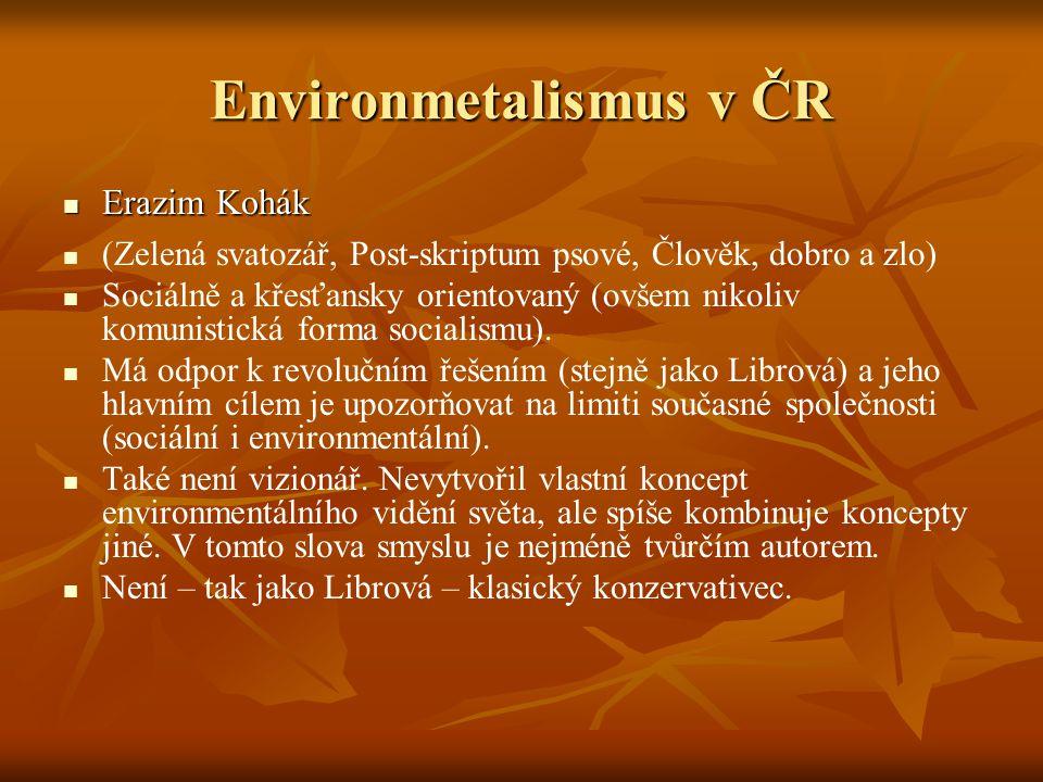 Environmetalismus v ČR Erazim Kohák Erazim Kohák (Zelená svatozář, Post-skriptum psové, Člověk, dobro a zlo) Sociálně a křesťansky orientovaný (ovšem